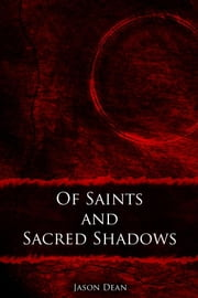 Of Saints and Sacred Shadows ebook by Jason Dean
