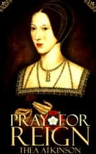 Pray for Reign ebook by Thea Atkinson