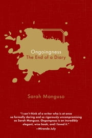 Ongoingness - The End of a Diary ebook by Sarah Manguso