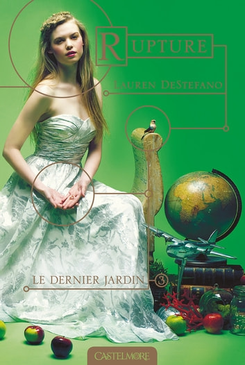 Rupture - Le Dernier jardin, T3 eBook by Lauren Destefano