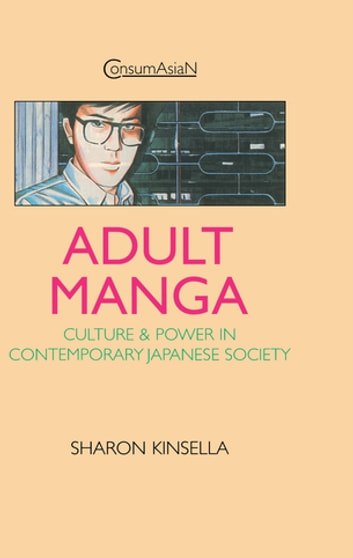 Adult Manga - Culture and Power in Contemporary Japanese Society ebook by Sharon Kinsella