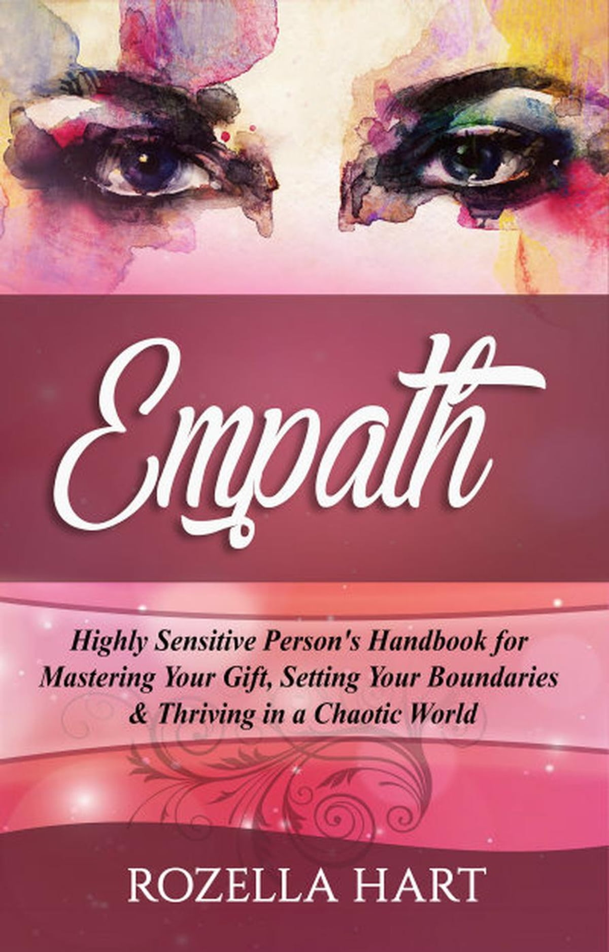 Empath: Highly Sensitive Person's Handbook for Mastering Your Gift, Setting  Your Boundaries & Thriving in a Chaotic World ebook by Rozella Hart -