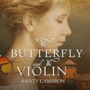 The Butterfly and the Violin audiobook by Kristy Cambron