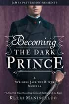 Becoming the Dark Prince: A Stalking Jack the Ripper Novella ebook by Kerri Maniscalco