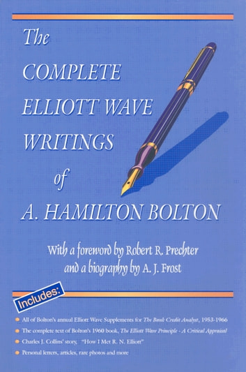 The Complete Elliott Wave Writings of A. Hamilton Bolton ebook by Arthur Hamilton Bolton,Robert R. Prechter, Jr.