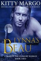 Lynna's Beau (Curse of the Conjure Woman, Book Two) ebook by Kitty Margo