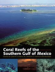 Coral Reefs of the Southern Gulf of Mexico ebook by John W. Tunnell Jr.,Ernesto A. Chávez,Kim Withers,Sylvia Earle