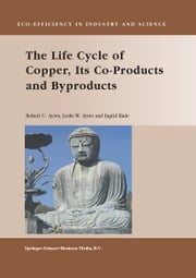 The Life Cycle of Copper, Its Co-Products and Byproducts ebook by Robert U. Ayres,Leslie W. Ayres,Ingrd Råde