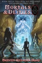 Mortals & Deities - Book Two of the Genesis of Oblivion Saga - Book Two of the Genesis of Oblivion Saga ebook by Maxwell Alexander Drake