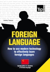 FOREIGN LANGUAGES - How to use modern technology to effectively learn foreign languages - Special edition for students of Chinese language ebook by Andrey Taranov