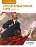 Access to History: Reaction and Revolution: Russia 1894-1924 Fourth Edition ebook by Michael Lynch