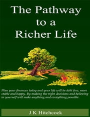 The Pathway to a Richer Life ebook by J K Hitchcock
