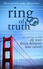 Ring of Truth ebook by Ciji Ware,Diana Dempsey,Kate Moore