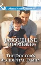 The Doctor's Accidental Family (Mills & Boon American Romance) (Safe Harbor Medical, Book 16) 電子書 by Jacqueline Diamond