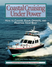 Coastal Cruising Under Power - How to Buy, Equip, Operate, and Maintain Your Boat ebook by Gene Hamilton,Katie Hamilton