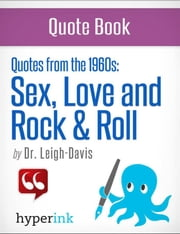 Make Love, Not War: The Quotes that Defined the 1960's ebook by Dr. Leigh Davis