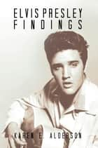 Elvis Presley Findings ebook by Karen E. Alderson