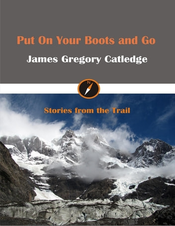 Put On Your Boots and Go ebook by James Gregory Catledge