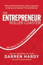 The Entrepreneur Roller Coaster - Why Now Is the Time to #Join the Ride ebook by Darren Hardy
