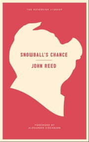 Snowball's Chance ebook by John Reed,Alexander Cockburn,James Sherry