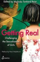 Getting Real - Challenging the Sexualisation of Girls ebook by Noni Hazlehurst, Melinda Reist