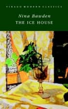The Ice House ebook by Nina Bawden