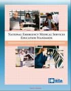 National Emergency Medical Services Education Standards: Advanced Emergency Medical Technician Instructional Guidelines ebook by Progressive Management