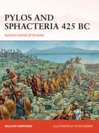 Pylos and Sphacteria 425 BC - Sparta's island of disaster ebook by William Shepherd, Peter Dennis
