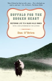 Buffalo for the Broken Heart - Restoring Life to a Black Hills Ranch ebook by Dan O'Brien