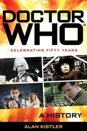 Doctor Who - A History ebook by Alan Kistler