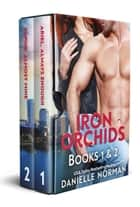 Iron Orchids Box Set 1 - Books 1 & 2 ebook by Danielle Norman