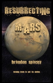 Resurrecting Mars ebook by Brandon Spacey