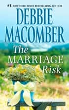 The Marriage Risk ebook by Debbie Macomber