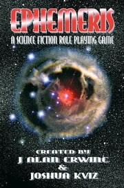 Ephemeris: A Science Fiction RPG ebook by J Alan Erwine