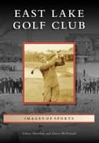 East Lake Golf Club ebook by Janice McDonald, Sidney Matthew