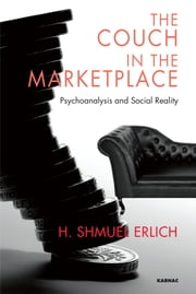 The Couch in the Marketplace - Psychoanalysis and Social Reality ebook by H. Shmuel Erlich