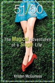 51/50: The Magical Adventures of a Single Life - The Magical Adventures of a Single Life ebook by Kristen McGuiness