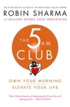 The 5 AM Club: Own Your Morning. Elevate Your Life. ekitaplar by Robin Sharma