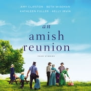 An Amish Reunion - Four Stories audiobook by Amy Clipston, Beth Wiseman, Kathleen Fuller,...