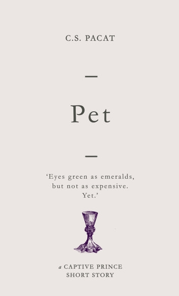 Pet - A Captive Prince Short Story ebook by C. S. Pacat