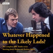 Whatever Happened to the Likely Lads? - Complete BBC Radio Series audiobook by Dick Clement, Ian La Frenais