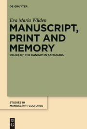Manuscript, Print and Memory - Relics of the Cankam in Tamilnadu ebook by Eva Maria Wilden