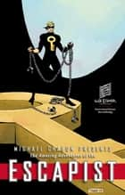 Michael Chabon Presents....The Amazing Adventures of the Escapist Volume 3 ebook by Michael Chabon