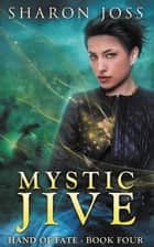 Mystic Jive eBook by Sharon Joss