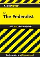 CliffsNotes on The Federalist ebook by George F Willison