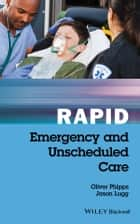 Rapid Emergency and Unscheduled Care ebook by Oliver Phipps,Jason Lugg