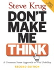 Don't Make Me Think: A Common Sense Approach to Web Usability - A Common Sense Approach to Web Usability ebook by Steve Krug