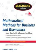 Schaum's Outline of Mathematical Methods for Business and Economics ebook by Edward T. Dowling