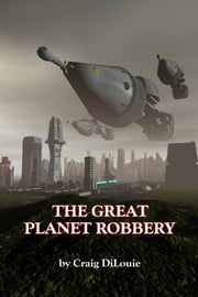 The Great Planet Robbery ebook by Craig DiLouie