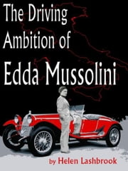 The Driving Ambition of Edda Mussolini ebook by Helen Lashbrook